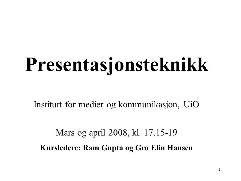 Presentasjonsteknikk Kursledere: Ram Gupta og Gro Elin Hansen