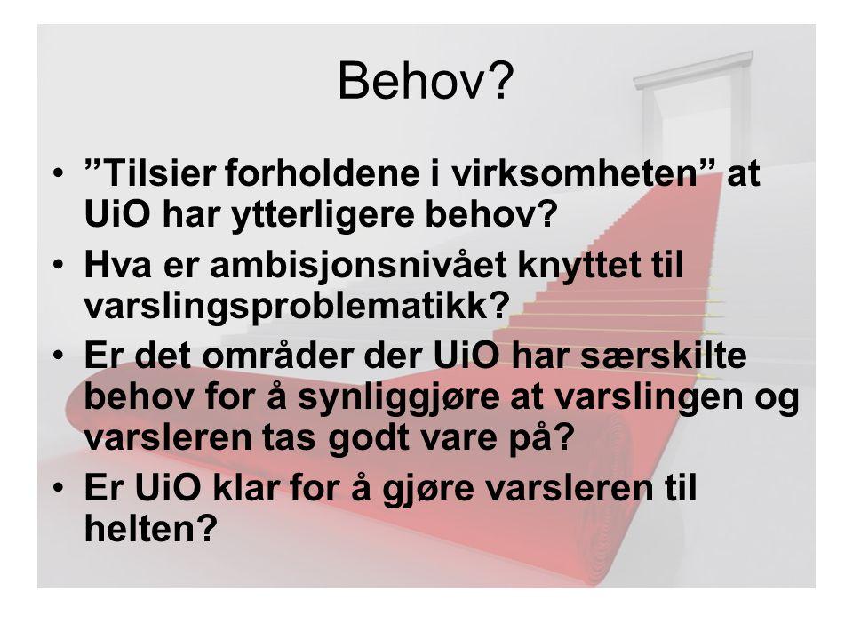 Behov Tilsier forholdene i virksomheten at UiO har ytterligere behov Hva er ambisjonsnivået knyttet til varslingsproblematikk