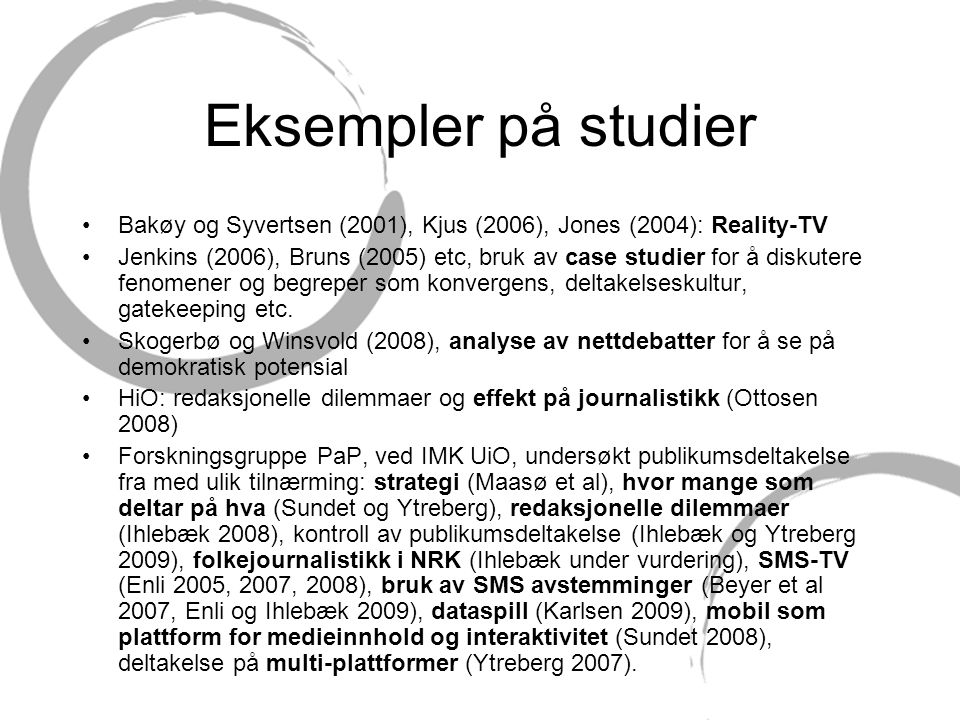 Eksempler på studier Bakøy og Syvertsen (2001), Kjus (2006), Jones (2004): Reality-TV.