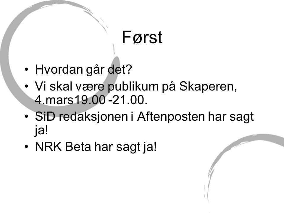 Først Hvordan går det Vi skal være publikum på Skaperen, 4.mars19.00 -21.00. SiD redaksjonen i Aftenposten har sagt ja!
