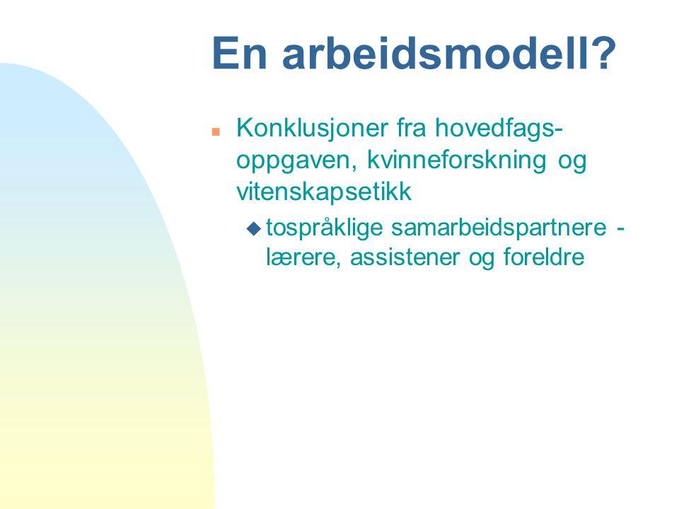 En arbeidsmodell Konklusjoner fra hovedfags-oppgaven, kvinneforskning og vitenskapsetikk.