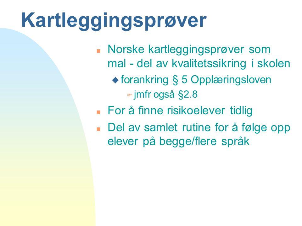 Kartleggingsprøver Norske kartleggingsprøver som mal - del av kvalitetssikring i skolen. forankring § 5 Opplæringsloven.