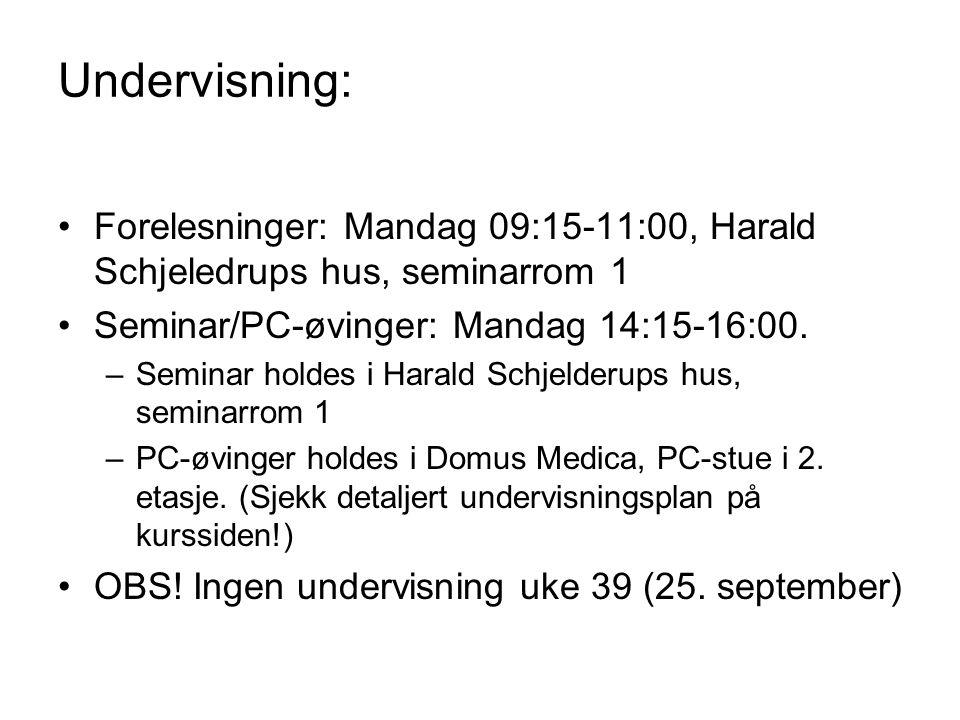 Undervisning: Forelesninger: Mandag 09:15-11:00, Harald Schjeledrups hus, seminarrom 1. Seminar/PC-øvinger: Mandag 14:15-16:00.