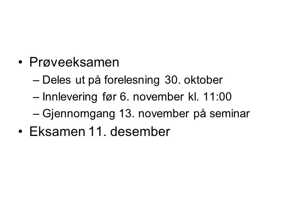 Prøveeksamen Eksamen 11. desember Deles ut på forelesning 30. oktober