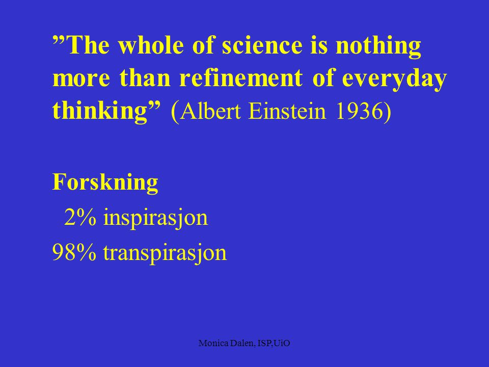 The whole of science is nothing more than refinement of everyday thinking (Albert Einstein 1936)