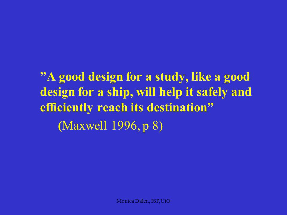 A good design for a study, like a good design for a ship, will help it safely and efficiently reach its destination