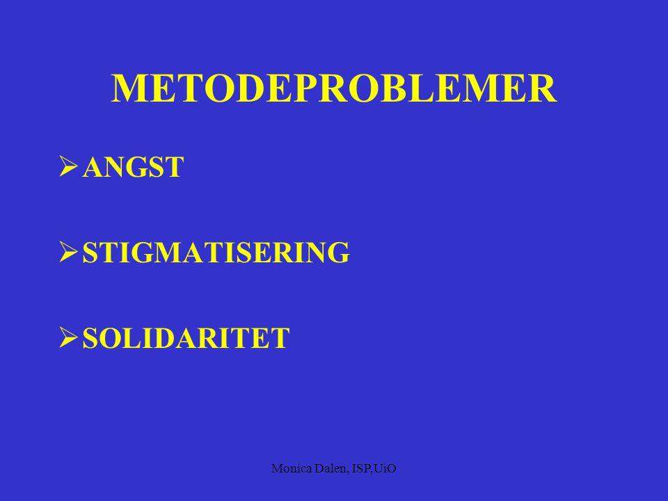 METODEPROBLEMER ANGST STIGMATISERING SOLIDARITET Monica Dalen, ISP,UiO