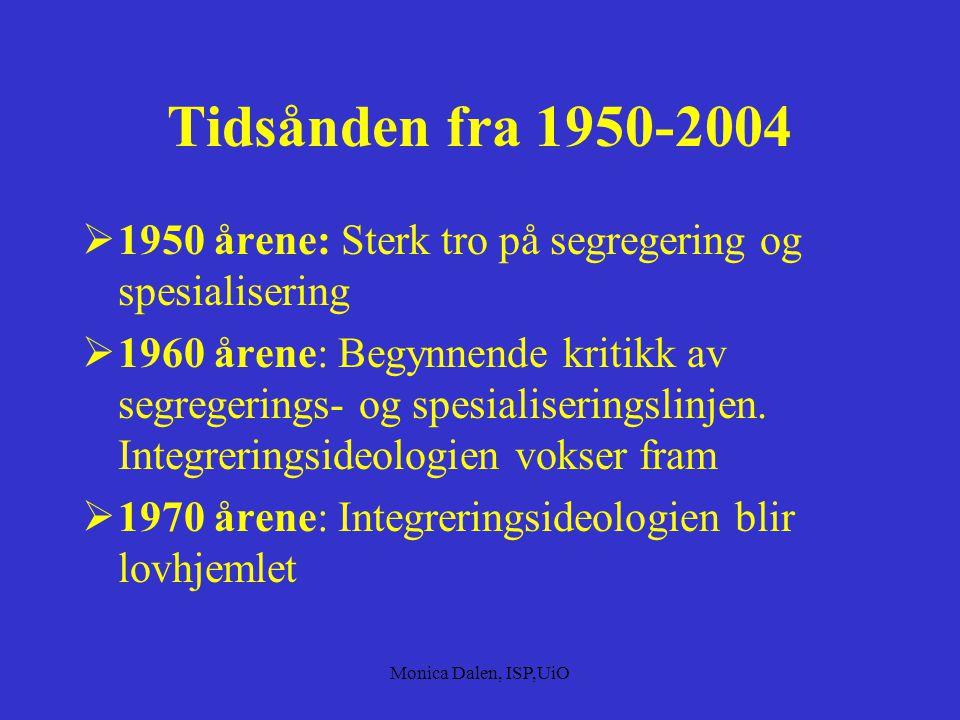 Tidsånden fra 1950-2004 1950 årene: Sterk tro på segregering og spesialisering.
