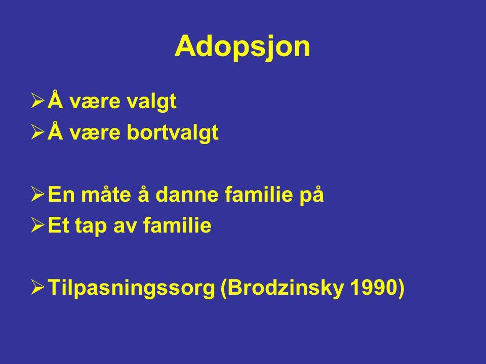 Adopsjon Å være valgt Å være bortvalgt En måte å danne familie på