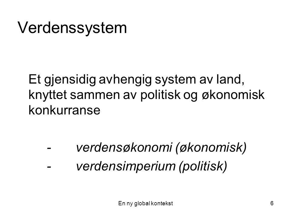 Verdenssystem Et gjensidig avhengig system av land, knyttet sammen av politisk og økonomisk konkurranse.