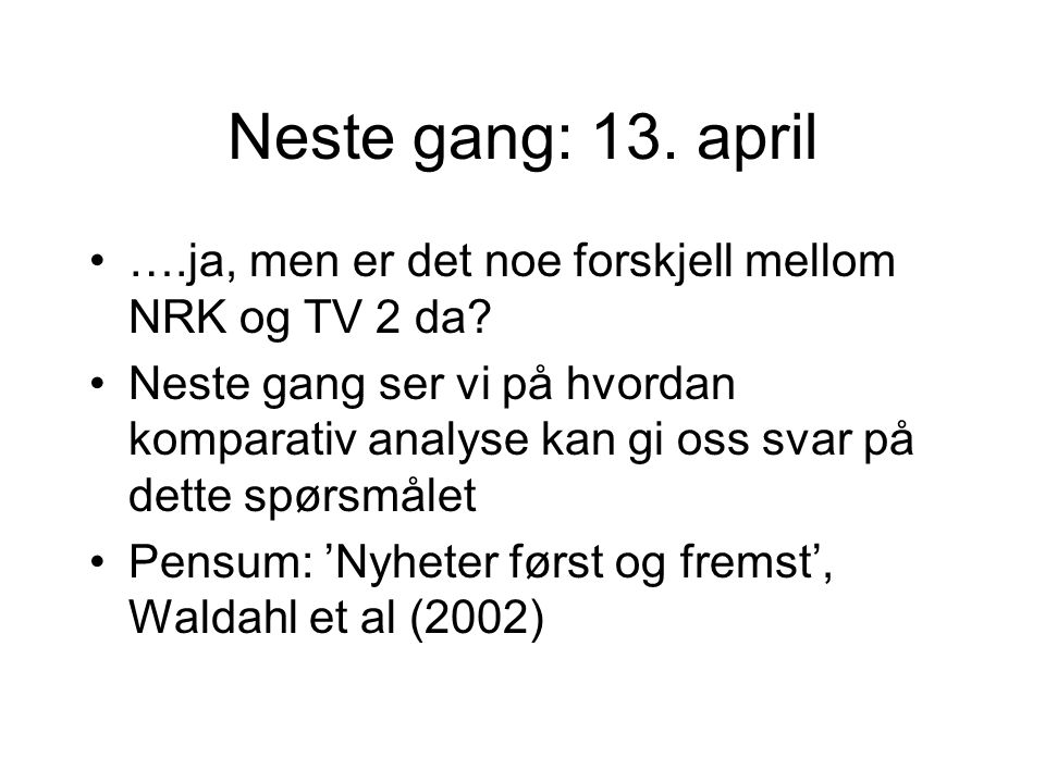 Neste gang: 13. april ….ja, men er det noe forskjell mellom NRK og TV 2 da