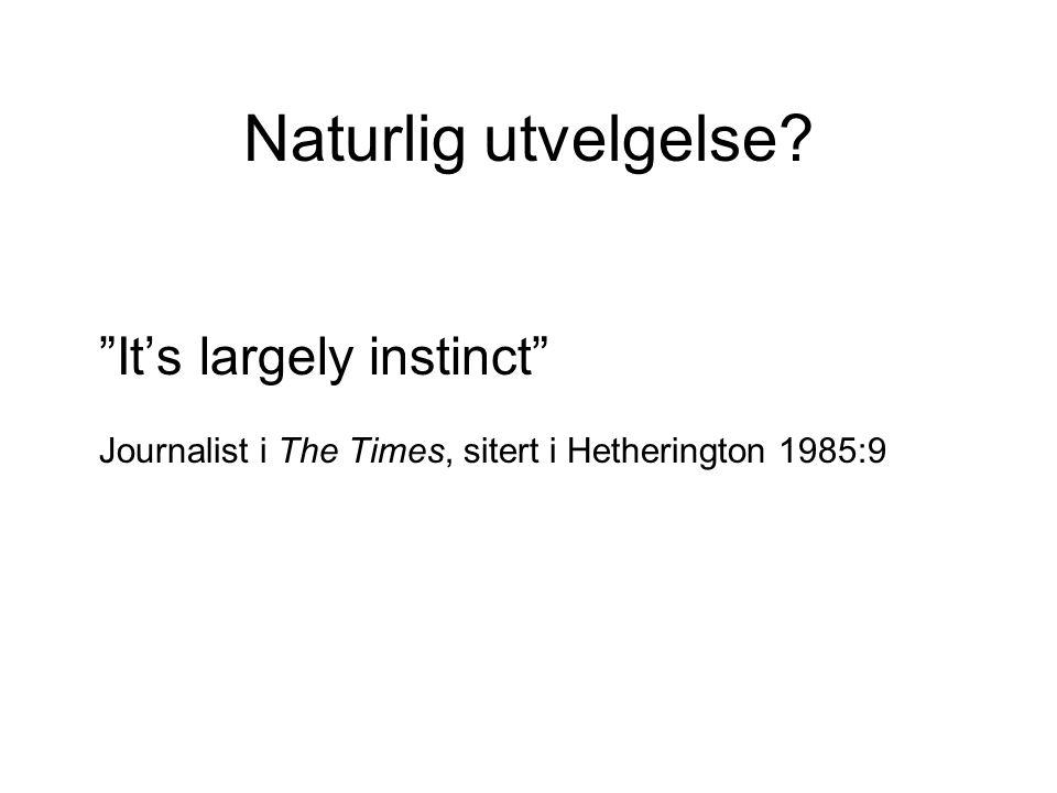 Naturlig utvelgelse It's largely instinct