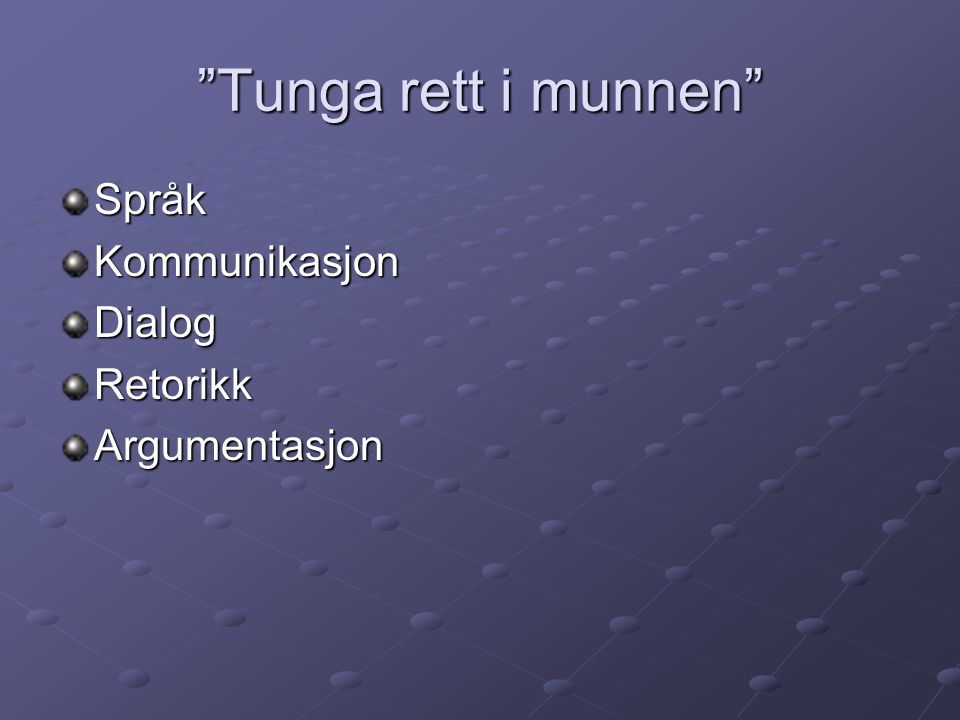 Tunga rett i munnen Språk Kommunikasjon Dialog Retorikk