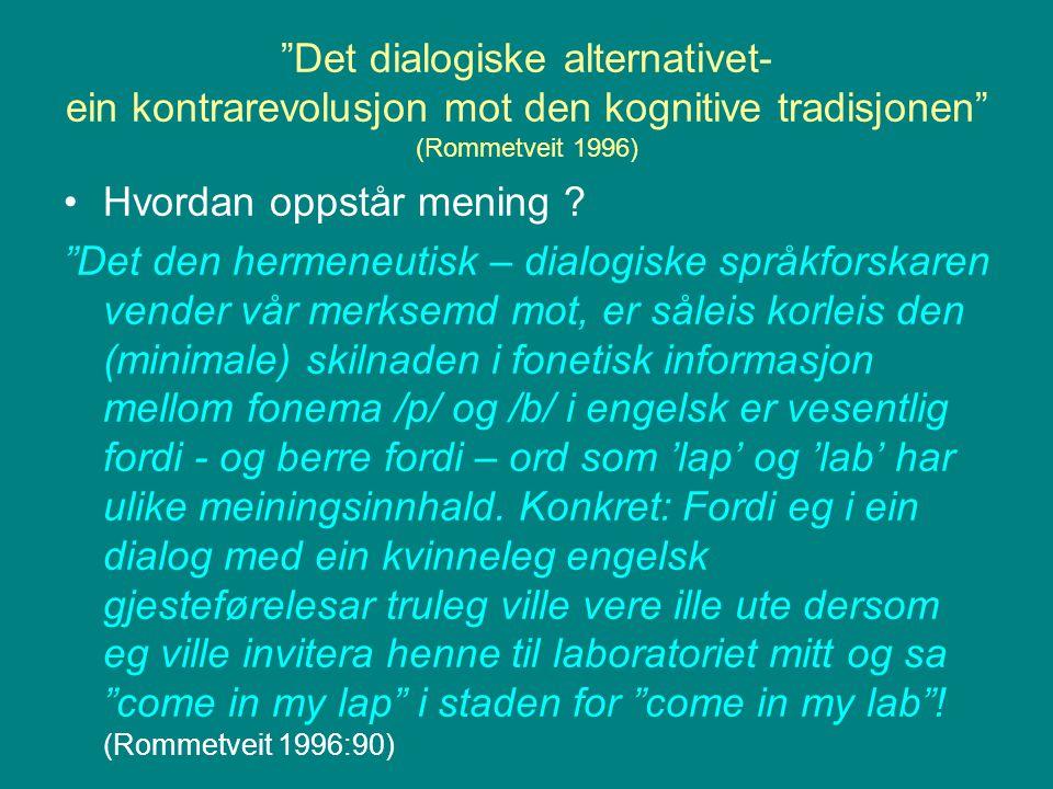 Det dialogiske alternativet- ein kontrarevolusjon mot den kognitive tradisjonen (Rommetveit 1996)
