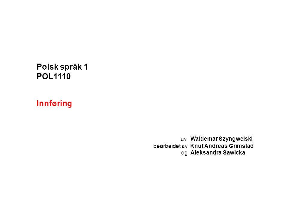 Polsk språk 1 POL1110 Innføring av Waldemar Szyngwelski