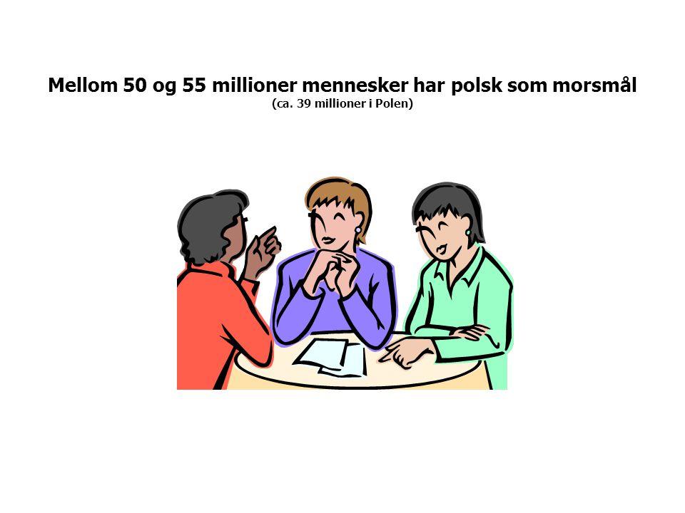 Mellom 50 og 55 millioner mennesker har polsk som morsmål (ca