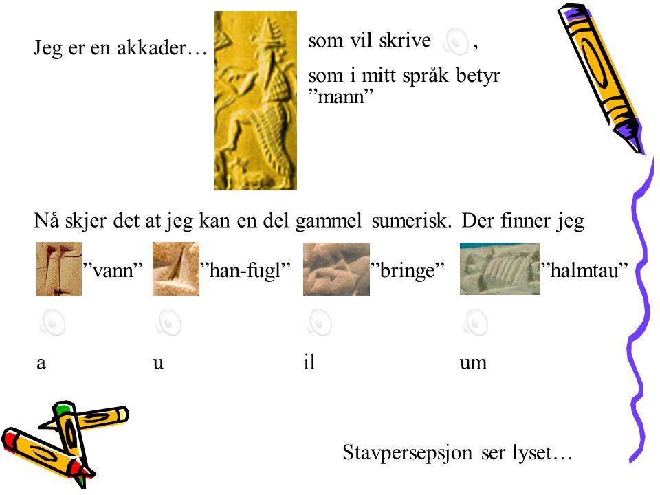 Jeg er en akkader… som vil skrive , som i mitt språk betyr mann Nå skjer det at jeg kan en del gammel sumerisk. Der finner jeg.