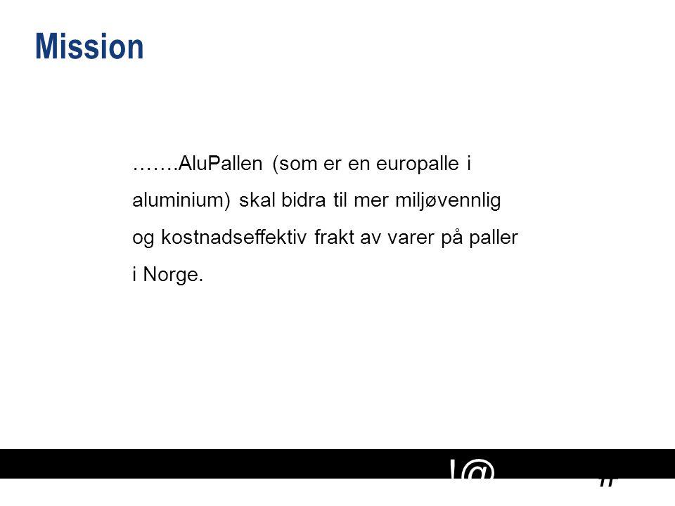 Mission …….AluPallen (som er en europalle i aluminium) skal bidra til mer miljøvennlig og kostnadseffektiv frakt av varer på paller i Norge.