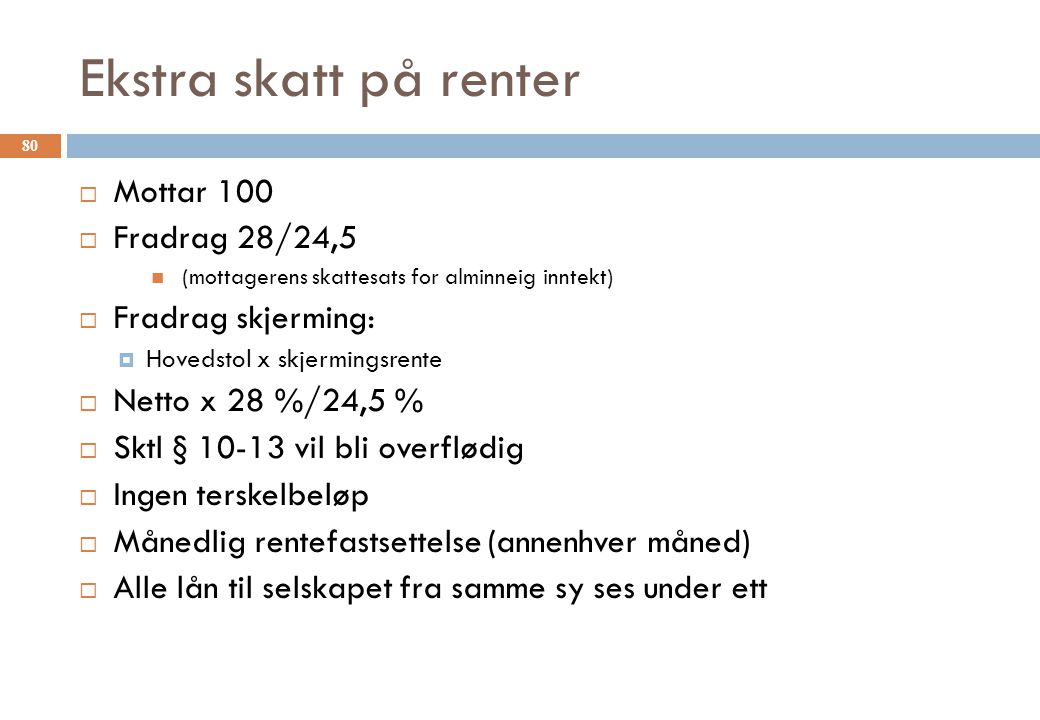 Ekstra skatt på renter Mottar 100 Fradrag 28/24,5 Fradrag skjerming: