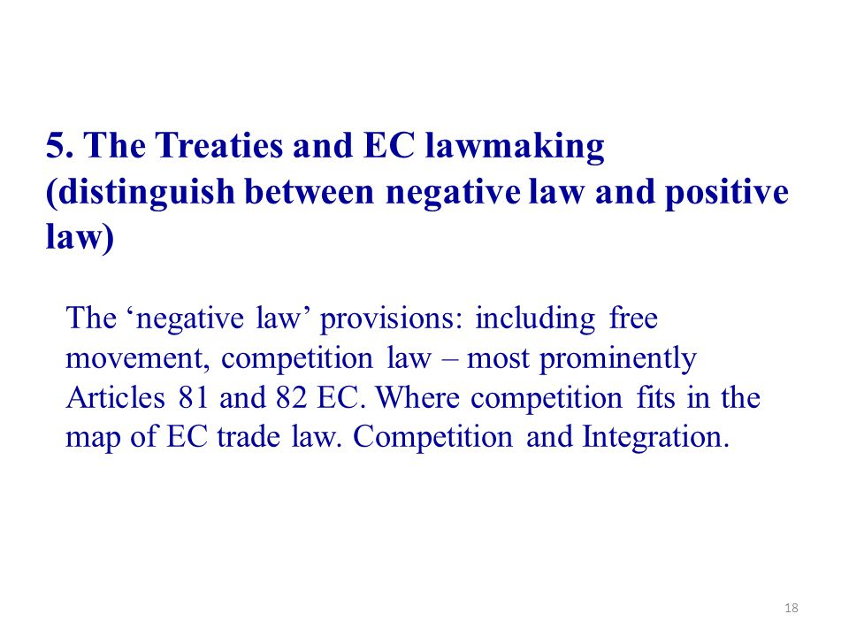 5. The Treaties and EC lawmaking (distinguish between negative law and positive law)