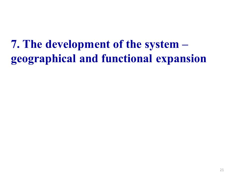 7. The development of the system – geographical and functional expansion