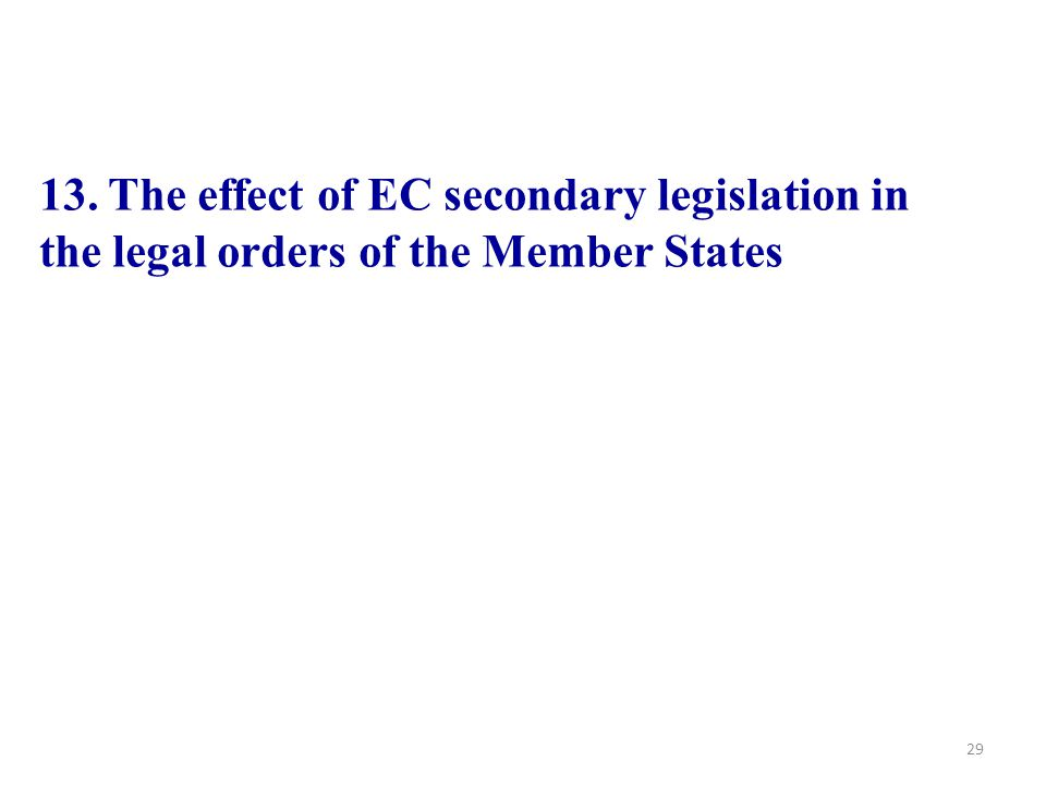 13. The effect of EC secondary legislation in the legal orders of the Member States