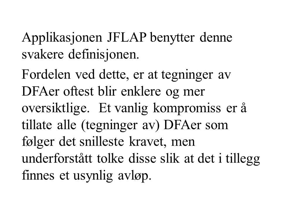 Applikasjonen JFLAP benytter denne svakere definisjonen.
