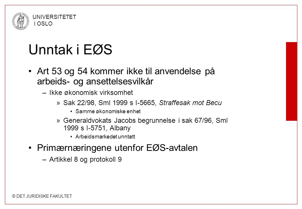 Unntak i EØS Art 53 og 54 kommer ikke til anvendelse på arbeids- og ansettelsesvilkår. Ikke økonomisk virksomhet.
