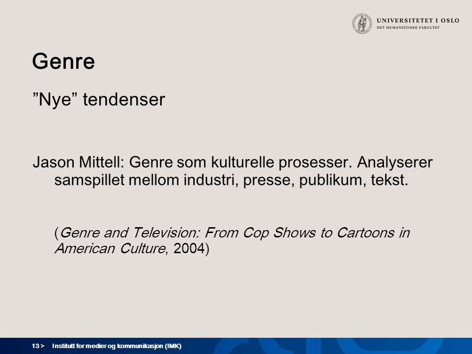 Genre Nye tendenser. Jason Mittell: Genre som kulturelle prosesser. Analyserer samspillet mellom industri, presse, publikum, tekst.