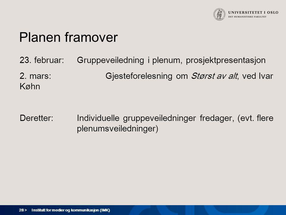 Planen framover 23. februar: Gruppeveiledning i plenum, prosjektpresentasjon. 2. mars: Gjesteforelesning om Størst av alt, ved Ivar Køhn.