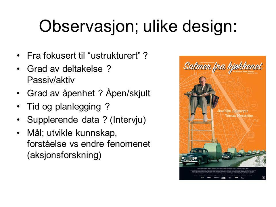 Observasjon; ulike design: