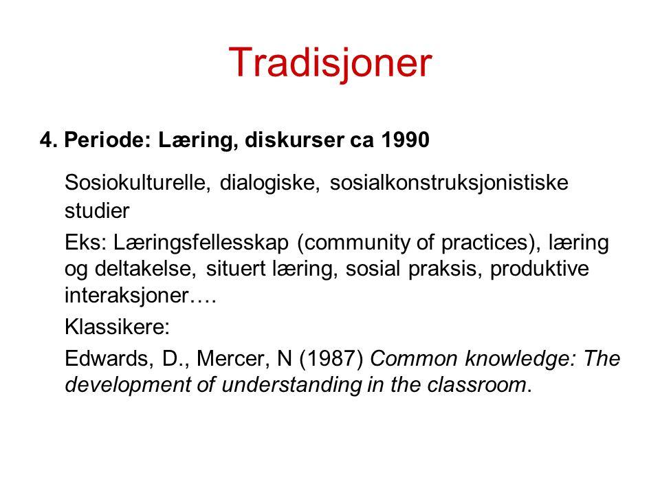 Tradisjoner 4. Periode: Læring, diskurser ca 1990. Sosiokulturelle, dialogiske, sosialkonstruksjonistiske studier.