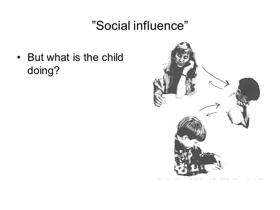 Social influence But what is the child doing
