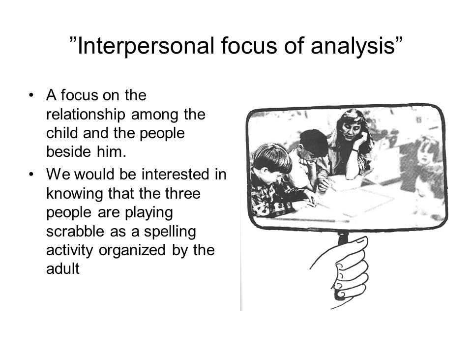 Interpersonal focus of analysis