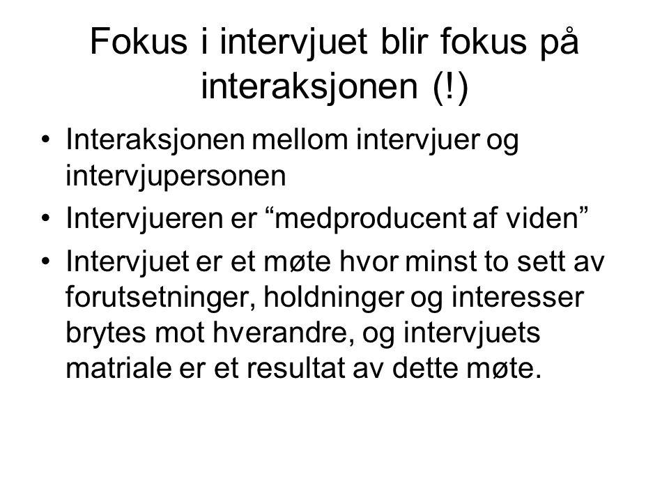 Fokus i intervjuet blir fokus på interaksjonen (!)