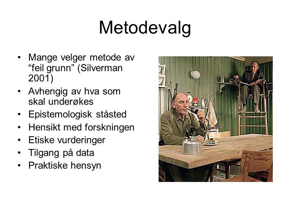 Metodevalg Mange velger metode av feil grunn (Silverman 2001)
