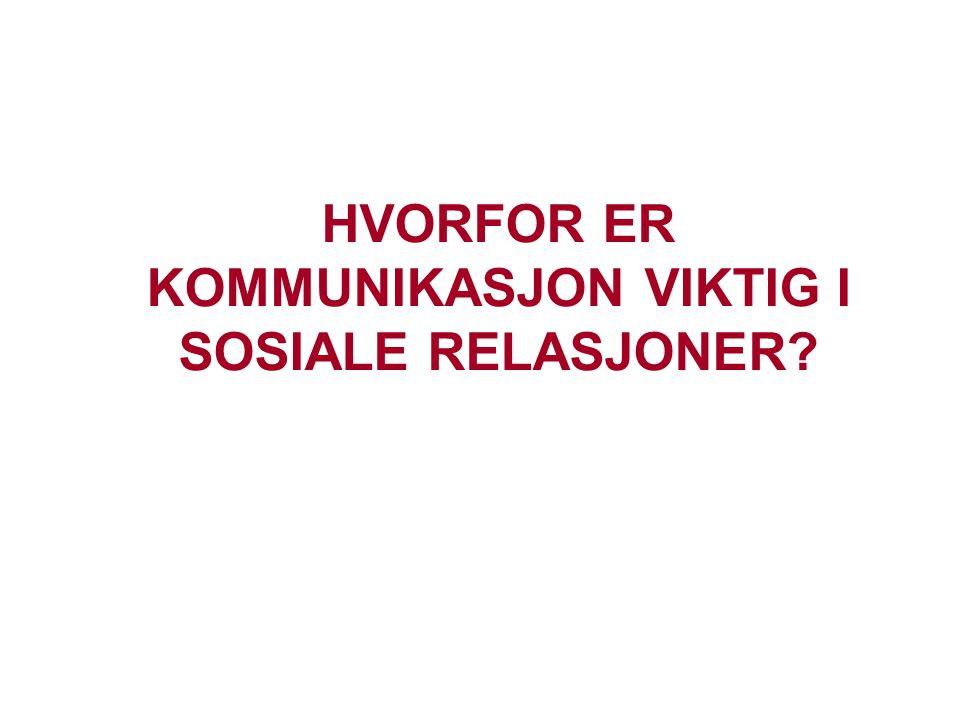 HVORFOR ER KOMMUNIKASJON VIKTIG I SOSIALE RELASJONER