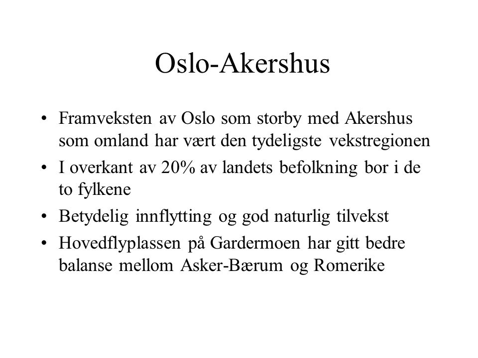 Oslo-Akershus Framveksten av Oslo som storby med Akershus som omland har vært den tydeligste vekstregionen.
