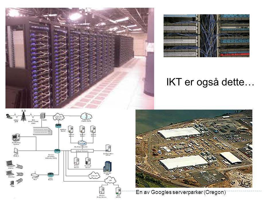 IKT er også dette… En av Googles serverparker (Oregon)