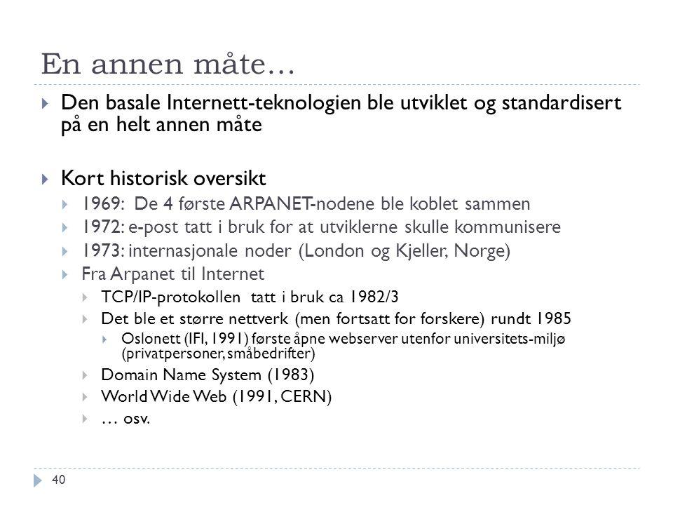 En annen måte… Den basale Internett-teknologien ble utviklet og standardisert på en helt annen måte.