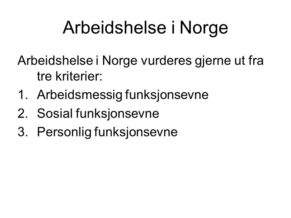 Arbeidshelse i Norge Arbeidshelse i Norge vurderes gjerne ut fra tre kriterier: Arbeidsmessig funksjonsevne.