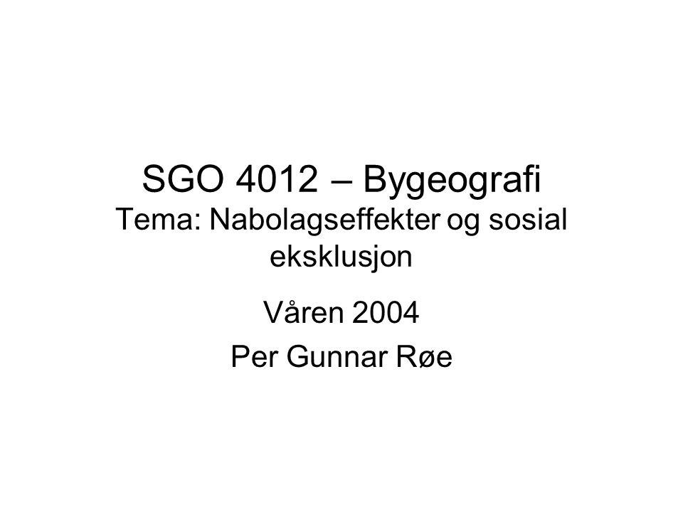 SGO 4012 – Bygeografi Tema: Nabolagseffekter og sosial eksklusjon