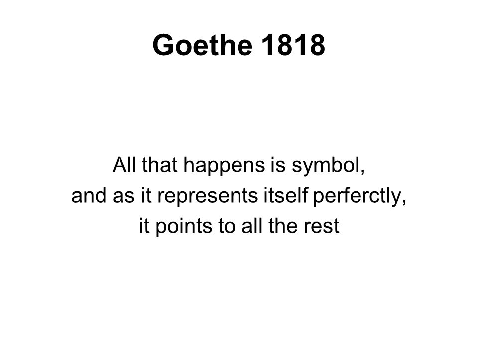 Goethe 1818 All that happens is symbol,