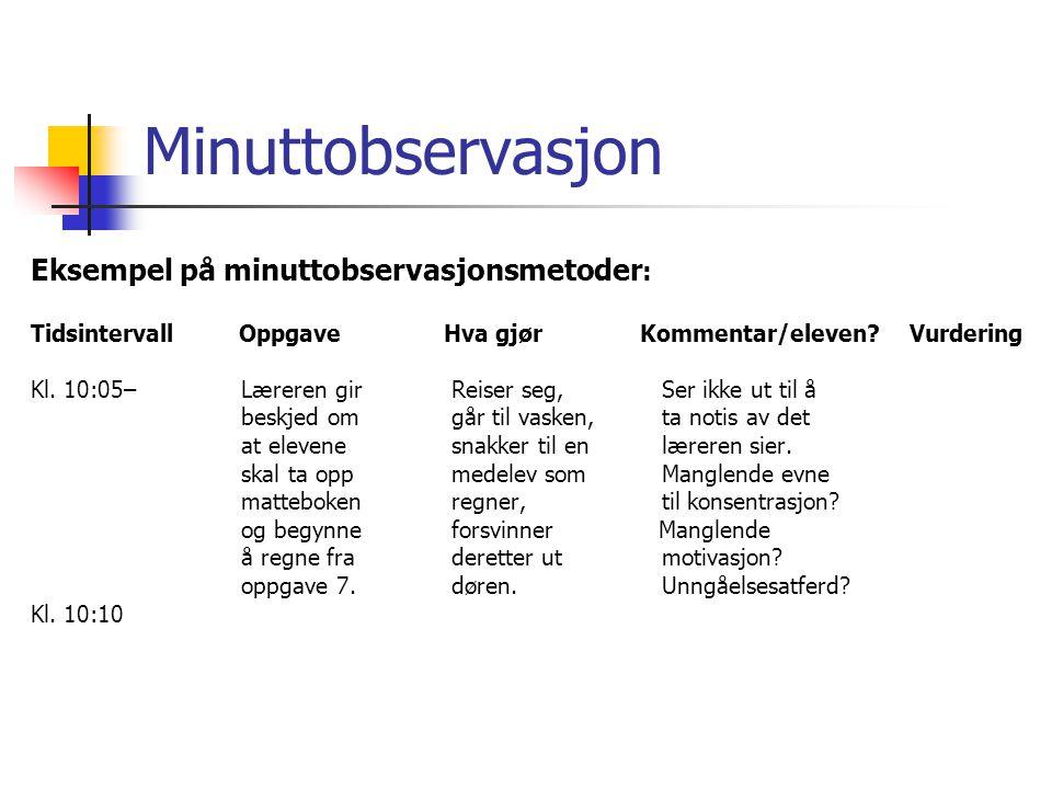 Minuttobservasjon Eksempel på minuttobservasjonsmetoder: