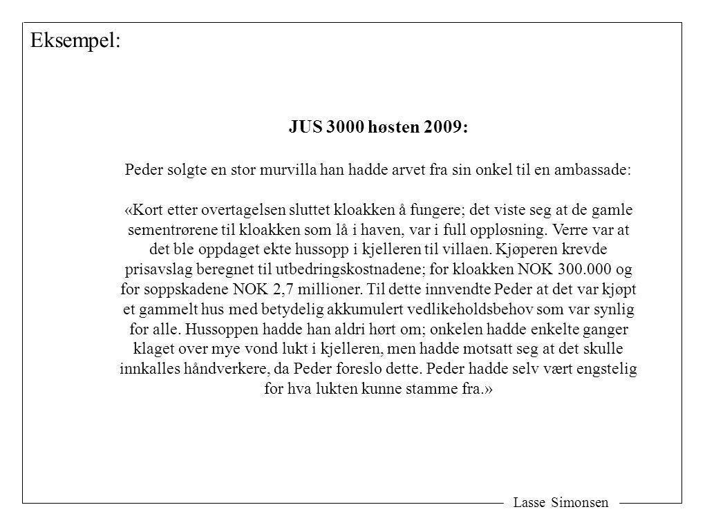 Eksempel: JUS 3000 høsten 2009: Peder solgte en stor murvilla han hadde arvet fra sin onkel til en ambassade: