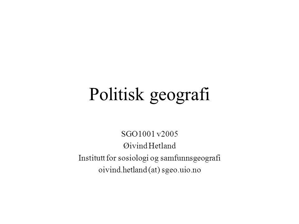 Politisk geografi SGO1001 v2005 Øivind Hetland