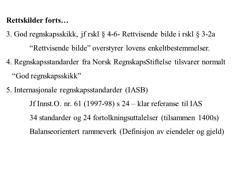 Rettskilder forts… 3. God regnskapsskikk, jf rskl § 4-6- Rettvisende bilde i rskl § 3-2a. Rettvisende bilde overstyrer lovens enkeltbestemmelser.