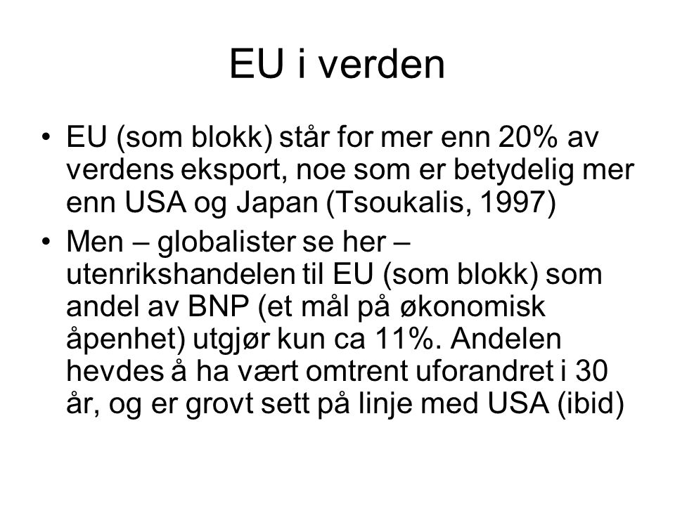EU i verden EU (som blokk) står for mer enn 20% av verdens eksport, noe som er betydelig mer enn USA og Japan (Tsoukalis, 1997)