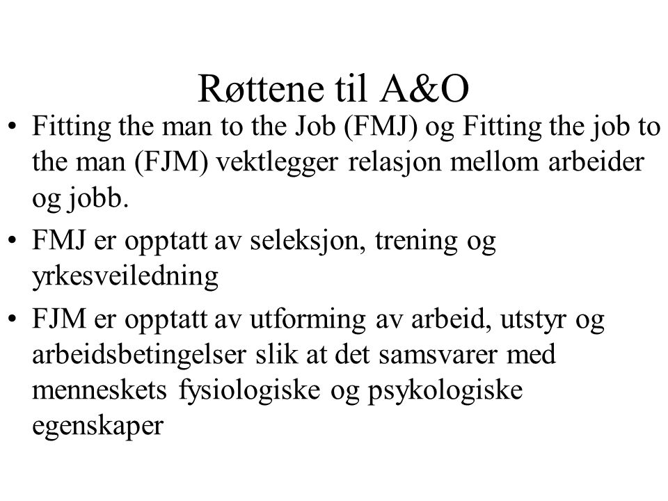 Røttene til A&O Fitting the man to the Job (FMJ) og Fitting the job to the man (FJM) vektlegger relasjon mellom arbeider og jobb.