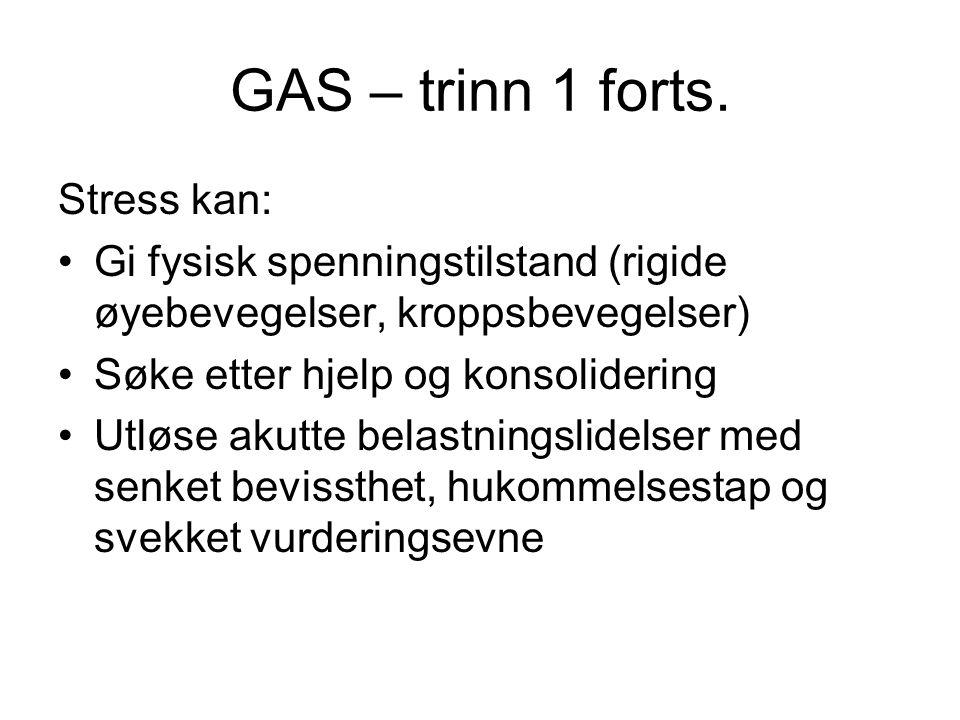 GAS – trinn 1 forts. Stress kan: